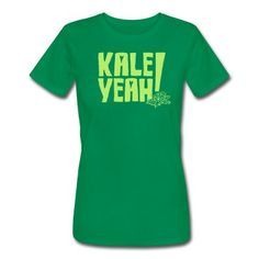 Kale Yeah! T-Shirt | Spreadshirt | ID: 13034782