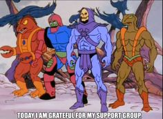 skeletorislove:Skeletor Affirmations (by ghoulnextdoor)  TODAY I AM GRATEFUL FOR MY SUPPORT GROUP.