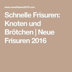 Schnelle Frisuren: Knoten und Brötchen   Neue Frisuren 2016