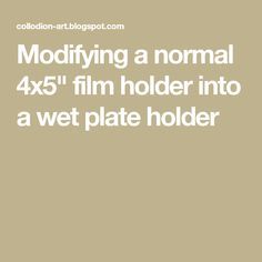 Modifying a normal 4x5\  film holder into a wet plate holder  sc 1 st  Pinterest & Wet Plate Holders Collodion In Camera Processes | Wet Plate Photos ...