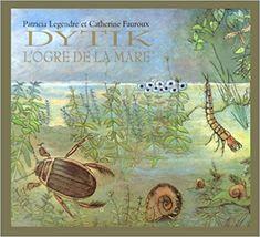 Amazon.fr - Dytik, l'ogre de la mare - Catherine Fauroux, Patricia Legendre - Livres