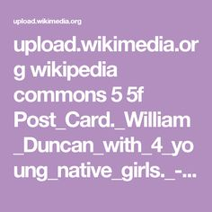 upload.wikimedia.org wikipedia commons 5 5f Post_Card._William_Duncan_with_4_young_native_girls._-_NARA_-_297280.jpg