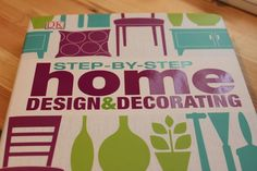 Step by Step Home Decorating!  How much simpler could it be?
