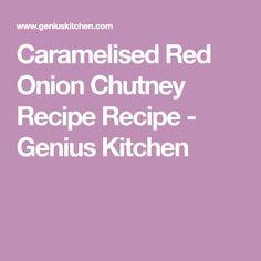 Caramelised Red Onion Chutney Recipe Recipe - Genius Kitchen