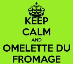 Keep Calm and Omelette du Fromage