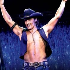 """Matthew McConaughy in """"Magic Mike"""" which is why we have an on again off again kind of relationship"""