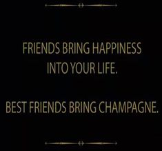 Image result for friends bring happiness best friends bring champagne