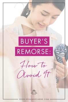 Ever have buyer's remorse about clothes that you've bought? Learn key tips on how to avoid it and have a closet full of clothes you love! // Roxanne Carne - Personal Stylist