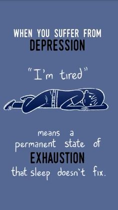 Depression •~• A permanent state of exhaustion.
