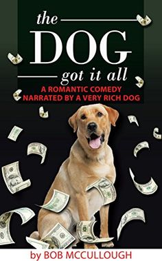 Free Kindle The Dog Got It All: A Romantic Comedy Narrated by a Very Rich Dog, Author Bob McCullough Electronic Books, Dog Books, Dog Stories, Tv Guide, Dog Show, Book Photography, Audio Books, Books To Read, Comedy
