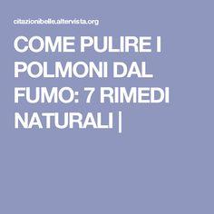 COME PULIRE I POLMONI DAL FUMO: 7 RIMEDI NATURALI  