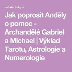 Jak poprosit Anděly o pomoc - Archandělé Gabriel a Michael Gabriel, Better Day, Tarot, Tips, Blog, Mantra, Fitness, Astrology, Psychology