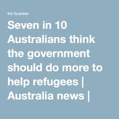 Seven in 10 Australians think the government should do more to help refugees | Australia news | The Guardian