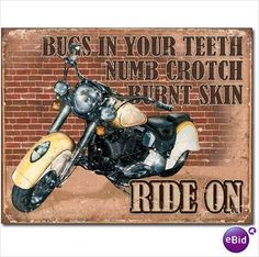 Ride On! Bugs in Your Teeth Numb Crotch Burnt Skin Motorcycle Tin Sign on eBid United States