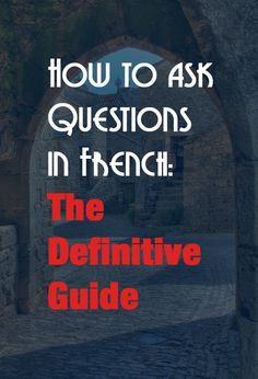 How to aks a question in French? Check it out our definitive guide