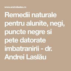 Remedii naturale pentru alunite, negi, puncte negre si pete datorate imbatranirii - dr. Andrei Laslău Peta, Math Equations, Maps