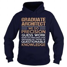 GRADUATE ARCHITECT We Do Precision Guess Work Questionable Knowledge T Shirts, Hoodie Sweatshirts