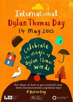 "No, not Bob; it's Dylan Thomas Day. Literature Wales has inaugurated the first annual International Dylan Day to honor Wales' favorite son Dylan Thomas. May 14th was chosen to commemorate the premiere of Thomas' play ""Under the Milk Wood"". Celebrations … Continue reading →"