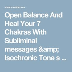 Open Balance And Heal Your 7 Chakras With Subliminal messages & Isochronic Tone s - YouTube