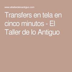 Transfers en tela en cinco minutos - El Taller de lo Antiguo Stencils, Diy And Crafts, Tips, Klimt, Texans, Ideas, Block Prints, Photo Transfer, Mirror Image