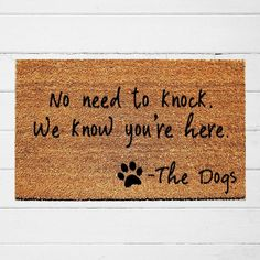 No Need to Knock Dog Doormat Funny Dog Lover Gift Welcome Dog Lover Gifts, Dog Gifts, Dog Lovers, Gift For Lover, Dog Quotes Funny, Funny Dogs, Funny Doormats, Front Door Mats, Welcome Mats