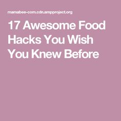 17 Awesome Food Hacks You Wish You Knew Before