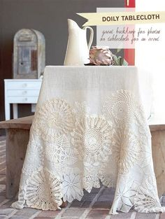 Use up old fabric doilies and make your self an upcycled table cloth....