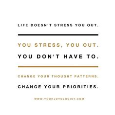 You don't have to let it stress you out. | Your Joyologist