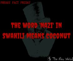 Coconut in Swahili means 'Nazi'