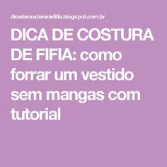 DICA DE COSTURA DE FIFIA: como forrar um vestido sem mangas com tutorial