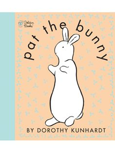 Pat the Bunny  by Dorothy Kunhardt.
