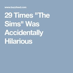 """29 Times """"The Sims"""" Was Accidentally Hilarious"""