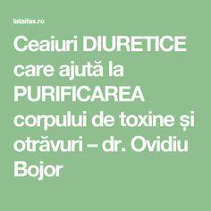 Ceaiuri DIURETICE care ajută la PURIFICAREA corpului de toxine și otrăvuri – dr. Ovidiu Bojor Healthy, Plant, Health
