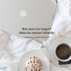 Puro ka hugot wala ka naman love life. Filipino Quotes, Pinoy Quotes, Filipino Funny, Tagalog Love Quotes, Tagalog Quotes Patama, Tagalog Quotes Hugot Funny, Hurt Quotes, Jokes Quotes, Sad Quotes