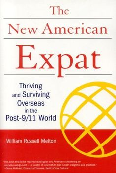 New American Expat: Thriving and Surviving Overseas in the Post-9/11 World by William Russell Melton, http://www.amazon.com/dp/1931930244/ref=cm_sw_r_pi_dp_yM1Vrb1WHHA41