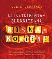 Liiketoimintasuunnitelma roskakoriin! Ollis Leppänen. 2013