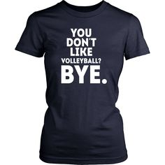 Show how proudVolleyball fan you are wearing You don't like volleyball? Byetee or hoodie. Cool men women sport designs t-shirts & clothing by TeeLime.
