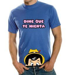Camiseta Dime que te mienta. Dime que te mienta y verás cómo me crece la nariz. Mens Fashion Sweaters, Fashion Socks, Men Sweater, Cool Shirts, Funny Shirts, Casual Shirts, Quotes For Shirts, Mens Polo T Shirts, Love T Shirt