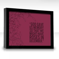 """Quote by J. M. Barrie: """"God gave us memory so that we might have roses in December."""""""