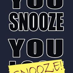 You Snooze