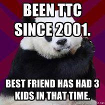 Been TTC since 2001. Best friend has had 3 kids in that time. (infertility) True Story