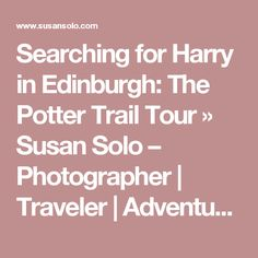 Searching for Harry in Edinburgh: The Potter Trail Tour » Susan Solo – Photographer | Traveler | Adventurer