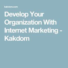 Develop Your Organization With Internet Marketing - Kakdom
