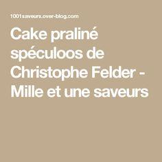 Cake praliné spéculoos de Christophe Felder - Mille et une saveurs