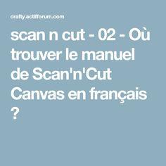 scan n cut - 02 - Où trouver le manuel de Scan'n'Cut Canvas en français ?