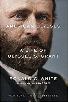 American Ulysses: A Life of Ulysses S. Grant: Ronald C. White: 9781400069026:#books #biographies