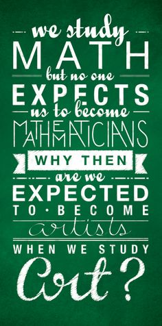 """Art Education Free Printable - """"We Study Math but no on expects us to become Mathematicians ..Why Then are expected to become artists when we study art?"""""""