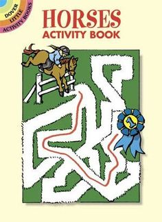 Horses Activity Book . $1.50. Great Fun For The Young Rider! Help a young rider and her horse find their way to the beach. Connect the dots to create a picture of a circus favorite. Match pictures of horses with their shadows. This fun-filled little book invites youngsters to solve crosswords, navigate mazes, unscramble words, and complete other entertaining and educational brain-teasers. 42 puzzles with solutions. By Nina Barbaresi 64 pages. Measures 4 3 .