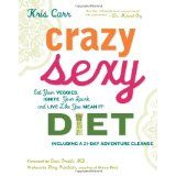 Crazy Sexy Diet: Eat Your Veggies, Ignite Your Spark, and Live Like You Mean It! (Hardcover)By Kris Carr