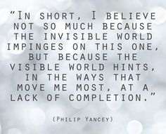 Why do I believe?  - quoting Philip Yancey